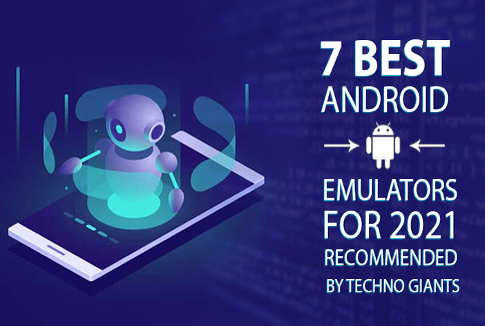 7 Best Android Emulators for 2021 Recommended by Techno Giants