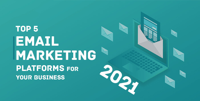 Email Marketing Platforms for Your Business 2021